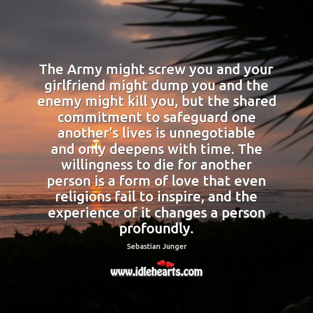 The Army might screw you and your girlfriend might dump you and Sebastian Junger Picture Quote
