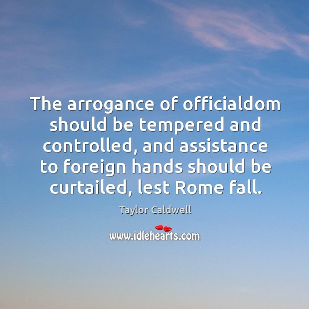 The arrogance of officialdom should be tempered and controlled, and assistance to Image