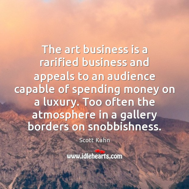 The art business is a rarified business and appeals to an audience Image