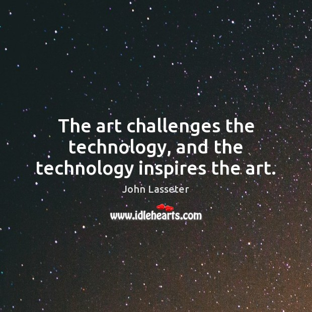 Image, The art challenges the technology, and the technology inspires the art.