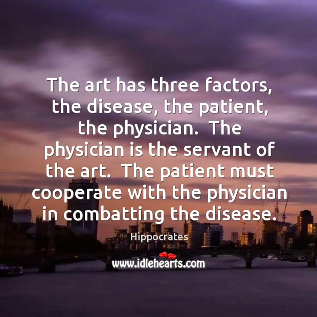 Image, The art has three factors, the disease, the patient, the physician.  The