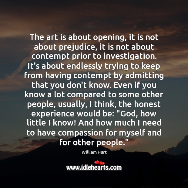 The art is about opening, it is not about prejudice, it is Image