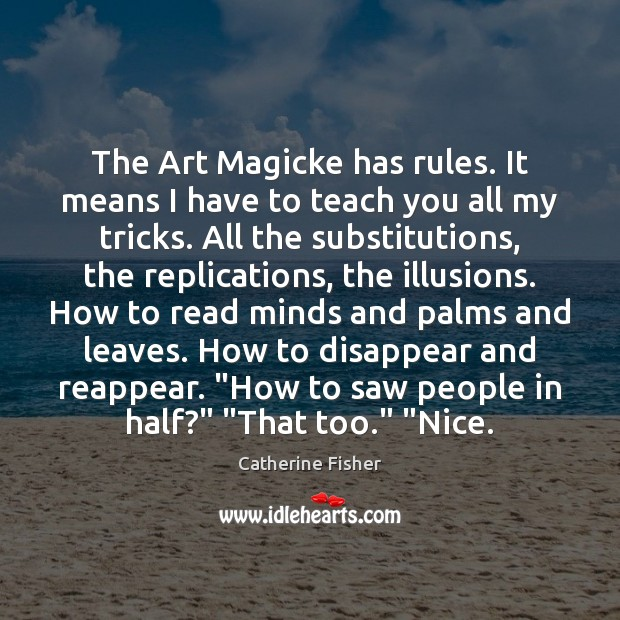 The Art Magicke has rules. It means I have to teach you Image