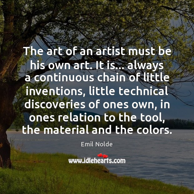 The art of an artist must be his own art. It is… Image
