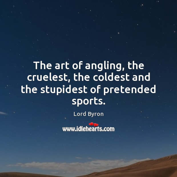 Image, The art of angling, the cruelest, the coldest and the stupidest of pretended sports.