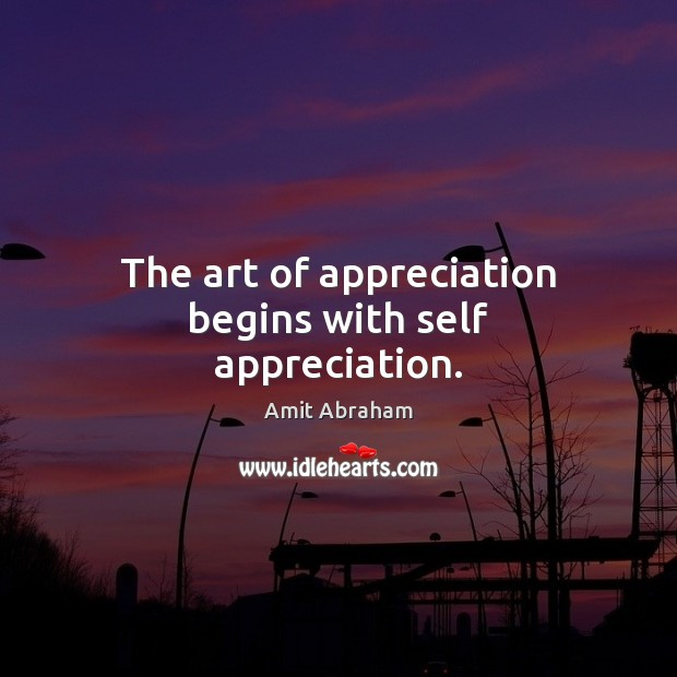 Image, The art of appreciation begins with self appreciation.