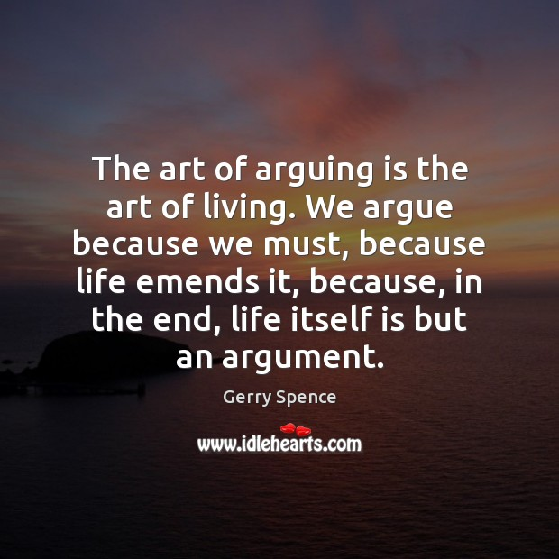 Image, The art of arguing is the art of living. We argue because