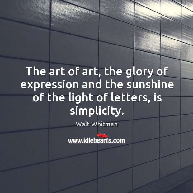 The art of art, the glory of expression and the sunshine of the light of letters, is simplicity. Image