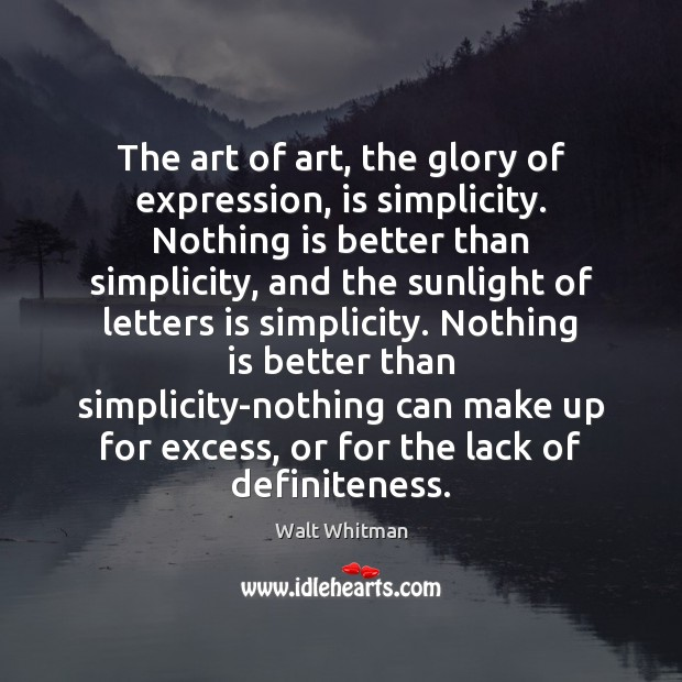 The art of art, the glory of expression, is simplicity. Nothing is Image