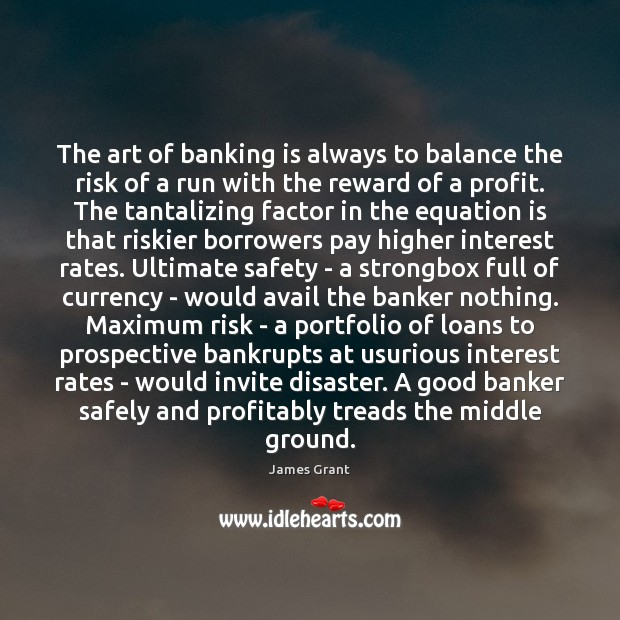 The art of banking is always to balance the risk of a Image