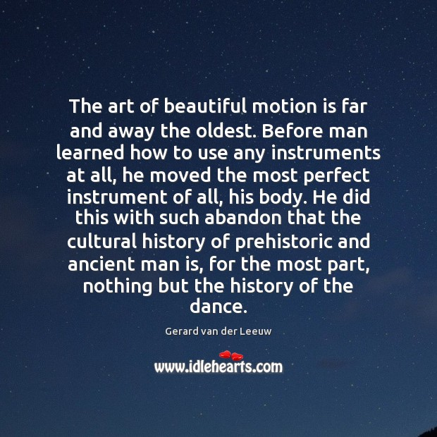 The art of beautiful motion is far and away the oldest. Before Gerard van der Leeuw Picture Quote