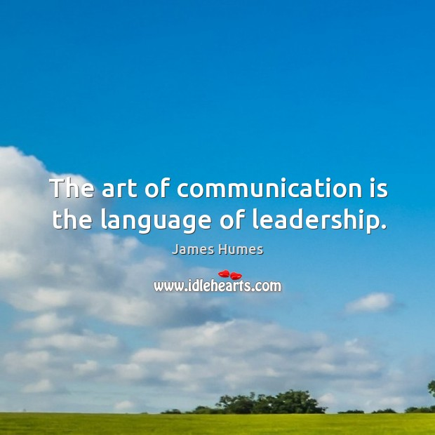 The art of communication is the language of leadership. Image