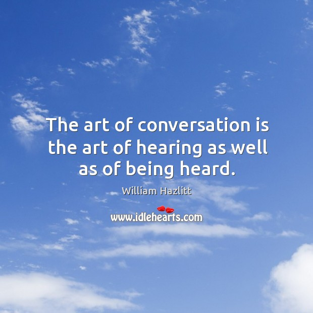 Image, The art of conversation is the art of hearing as well as of being heard.