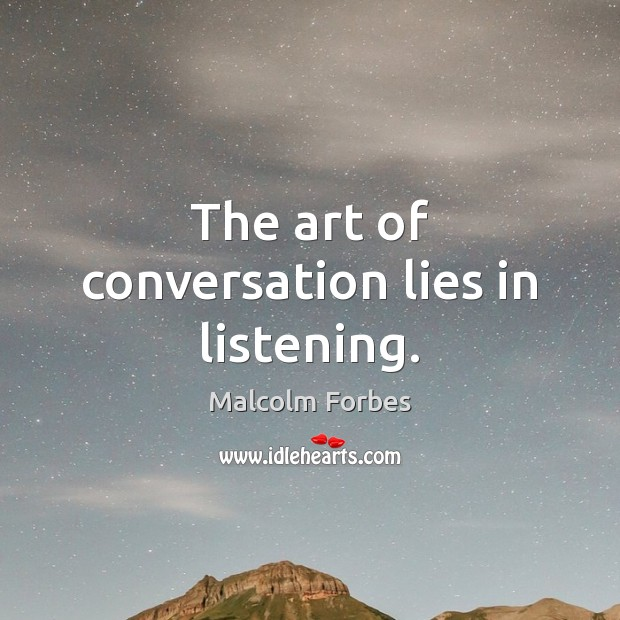 The art of conversation lies in listening. Image