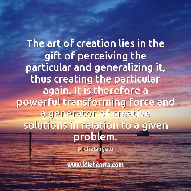 Image, The art of creation lies in the gift of perceiving the particular