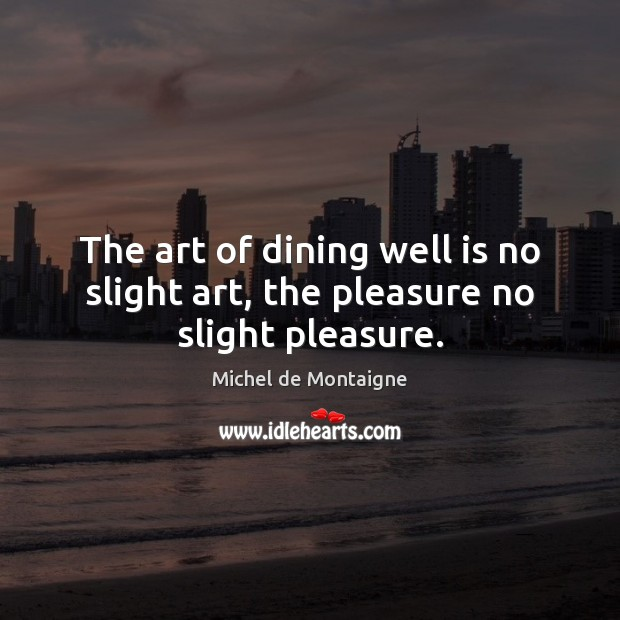 Image, The art of dining well is no slight art, the pleasure no slight pleasure.