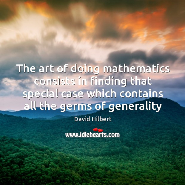 The art of doing mathematics consists in finding that special case which David Hilbert Picture Quote