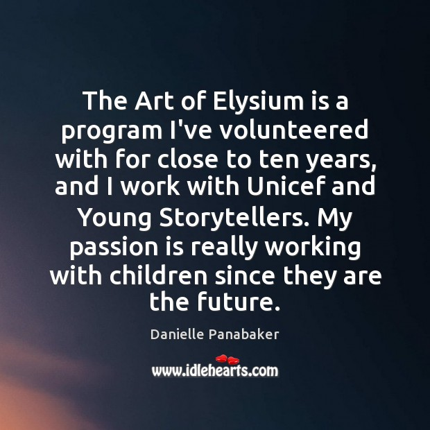 The Art of Elysium is a program I've volunteered with for close Danielle Panabaker Picture Quote
