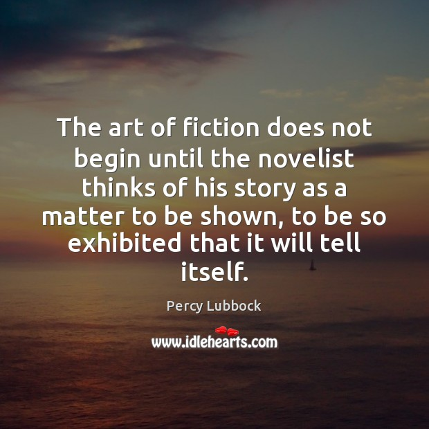 The art of fiction does not begin until the novelist thinks of Image
