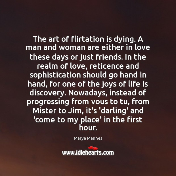 The art of flirtation is dying. A man and woman are either Marya Mannes Picture Quote