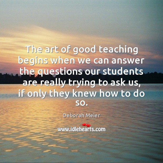 The art of good teaching begins when we can answer the questions Image