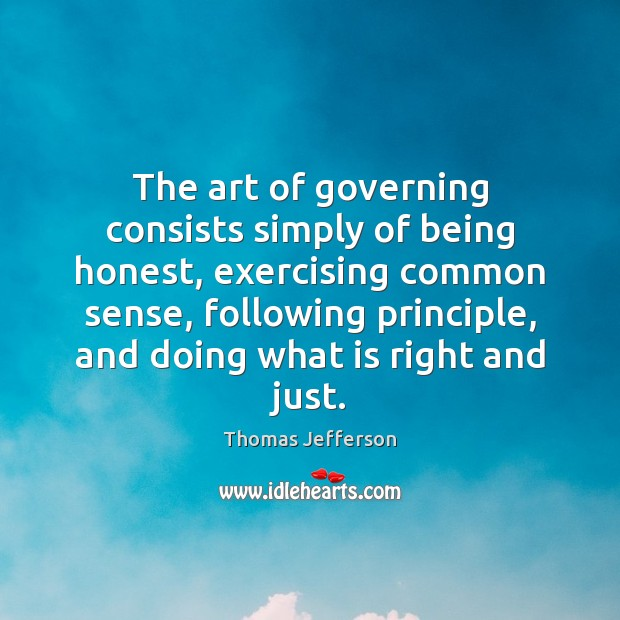 The art of governing consists simply of being honest, exercising common sense, Image