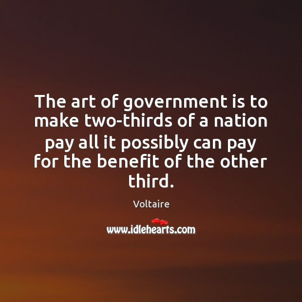 The art of government is to make two-thirds of a nation pay Image