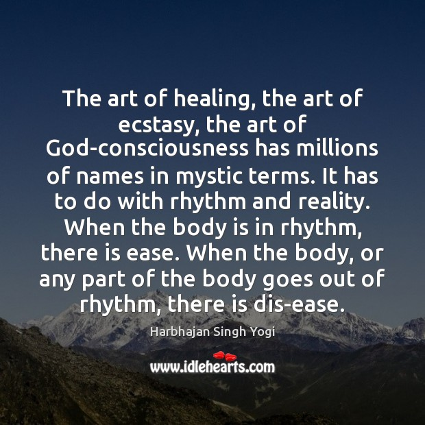 The art of healing, the art of ecstasy, the art of God-consciousness Harbhajan Singh Yogi Picture Quote