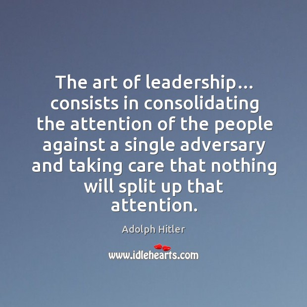 The art of leadership… consists in consolidating the attention of the people Image