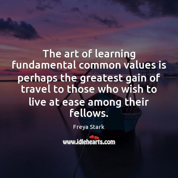 The art of learning fundamental common values is perhaps the greatest gain Image
