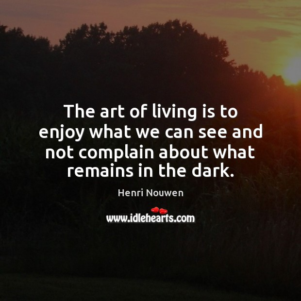 The art of living is to enjoy what we can see and Image