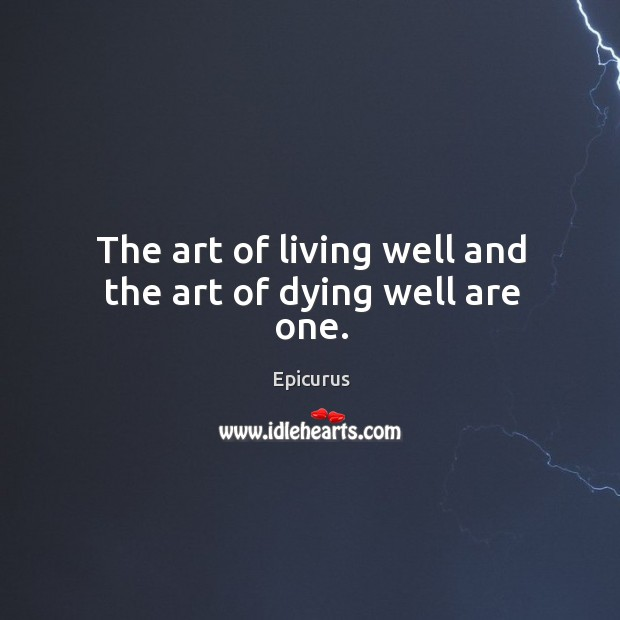 Image, The art of living well and the art of dying well are one.