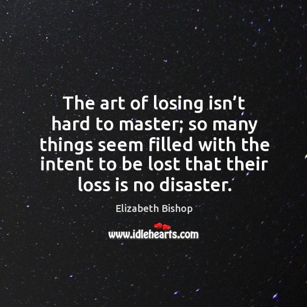 Image, The art of losing isn't hard to master; so many things seem filled with