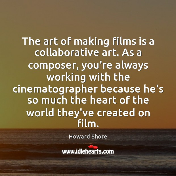 The art of making films is a collaborative art. As a composer, Image