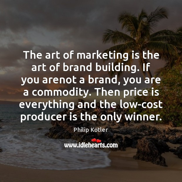 Image, The art of marketing is the art of brand building. If you