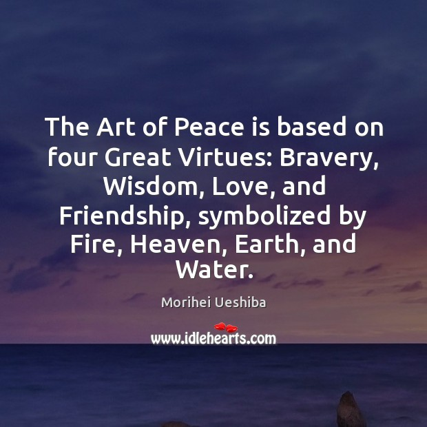 Image, The Art of Peace is based on four Great Virtues: Bravery, Wisdom,