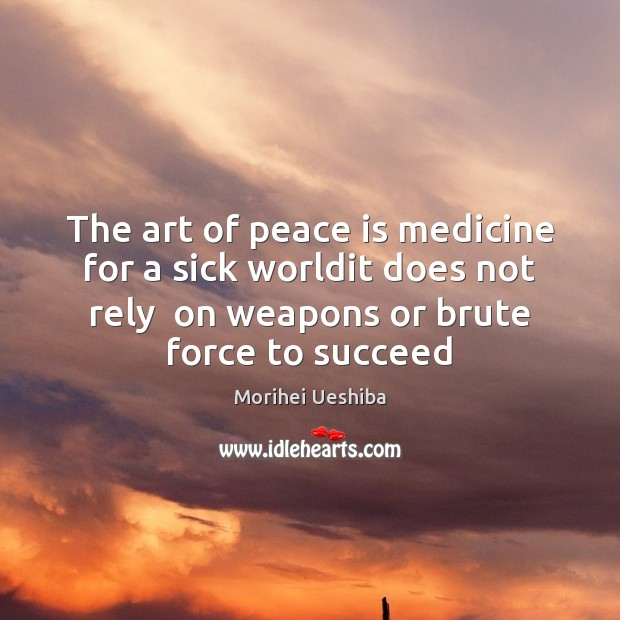The art of peace is medicine for a sick worldit does not Peace Quotes Image