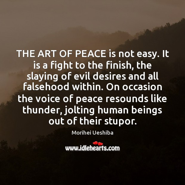 THE ART OF PEACE is not easy. It is a fight to Morihei Ueshiba Picture Quote