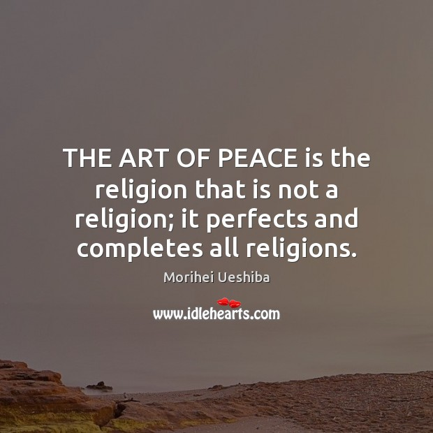 Image, THE ART OF PEACE is the religion that is not a religion;