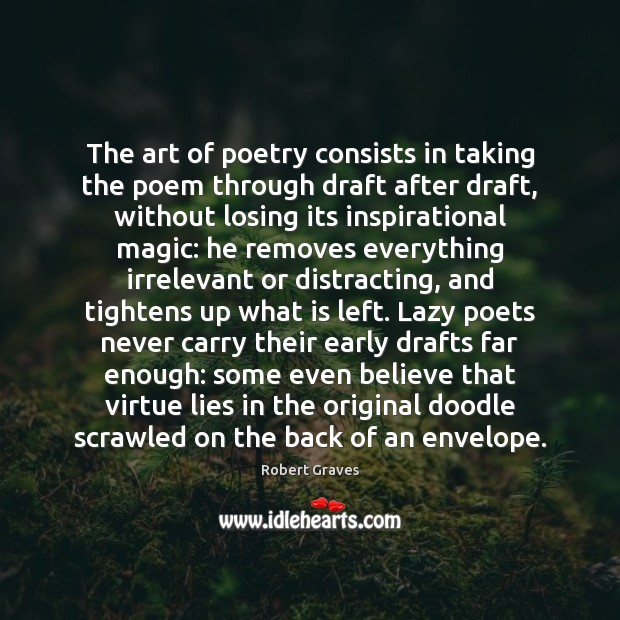The art of poetry consists in taking the poem through draft after Robert Graves Picture Quote