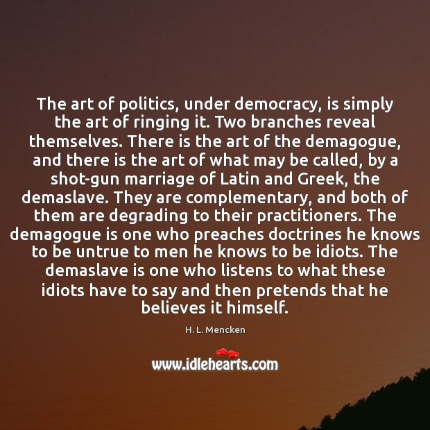 The art of politics, under democracy, is simply the art of ringing Image