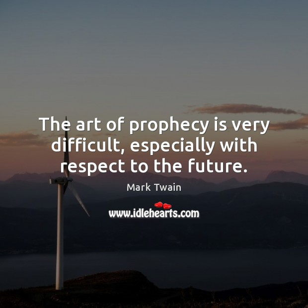 The art of prophecy is very difficult, especially with respect to the future. Image