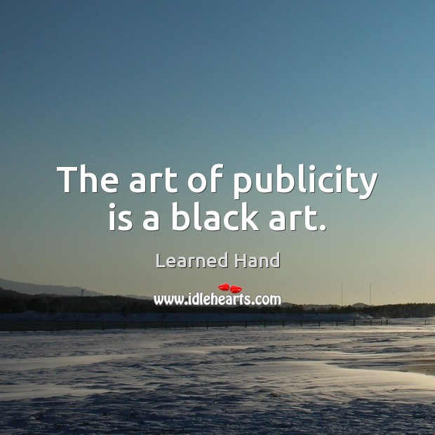 The art of publicity is a black art. Publicity Quotes Image