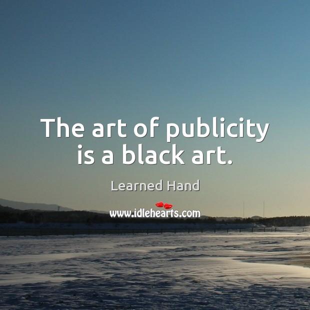 The art of publicity is a black art. Publicity Quotes Image