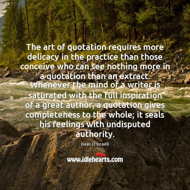 The art of quotation requires more delicacy in the practice than those Image