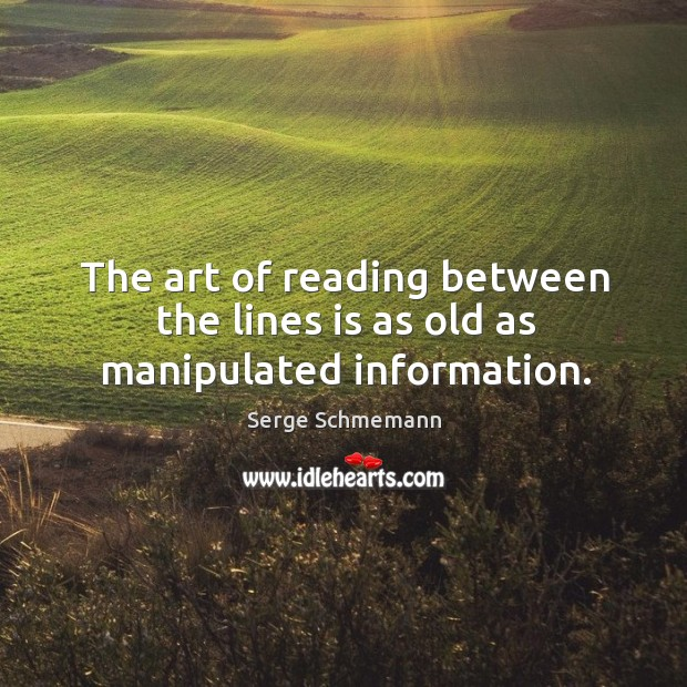 The art of reading between the lines is as old as manipulated information. Image