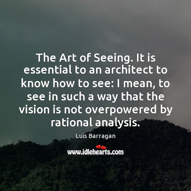 The Art of Seeing. It is essential to an architect to know Image