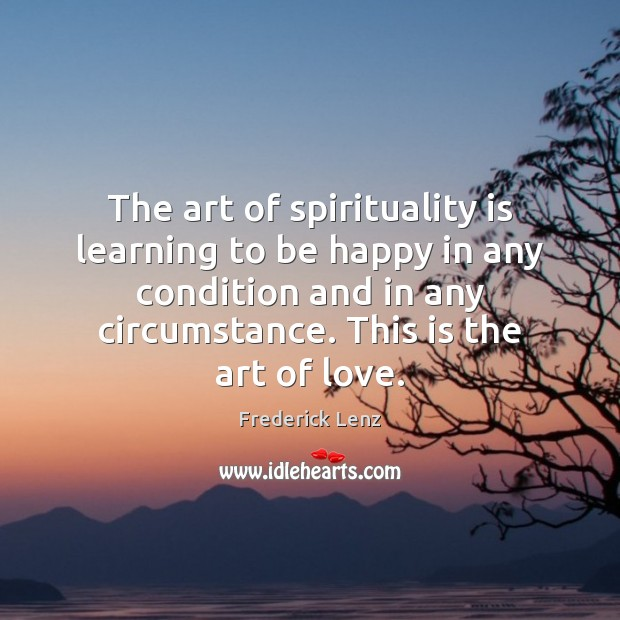 Image, The art of spirituality is learning to be happy in any condition