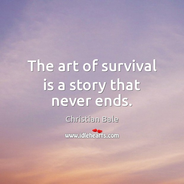 The art of survival is a story that never ends. Image