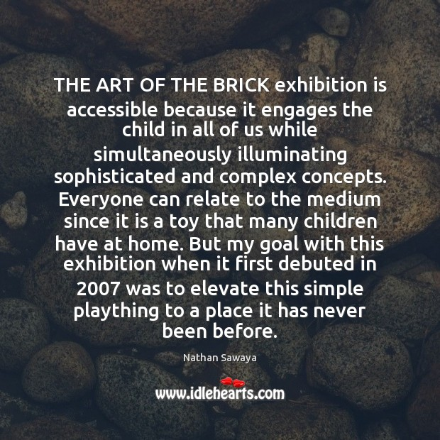 THE ART OF THE BRICK exhibition is accessible because it engages the Image
